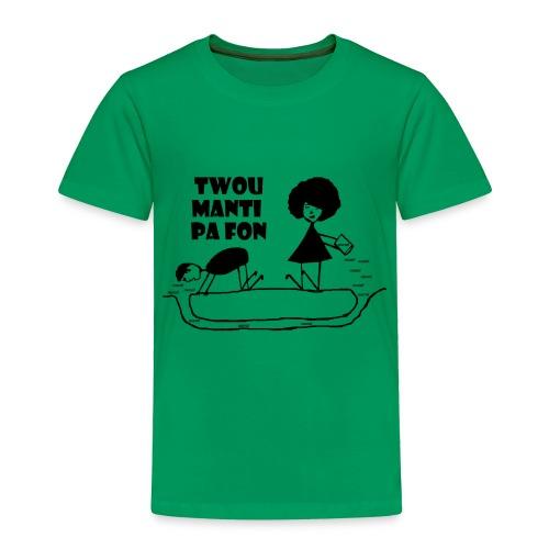 Twou_manti_pa_fon - Toddler Premium T-Shirt