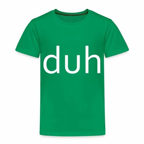 White Duh - Toddler Premium T-Shirt