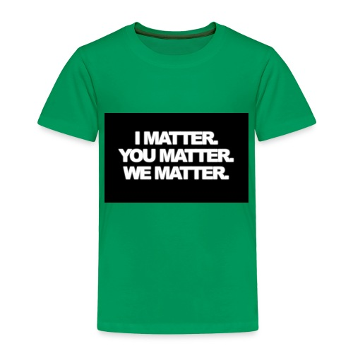We matter - Toddler Premium T-Shirt