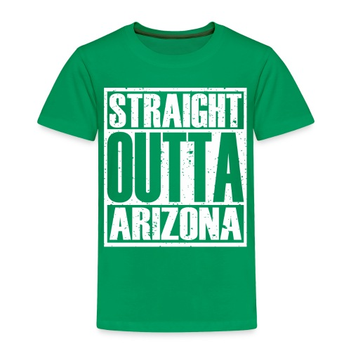 Straight Outta Arizona - Toddler Premium T-Shirt