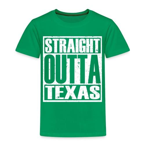 Straight Outta Texas - Toddler Premium T-Shirt