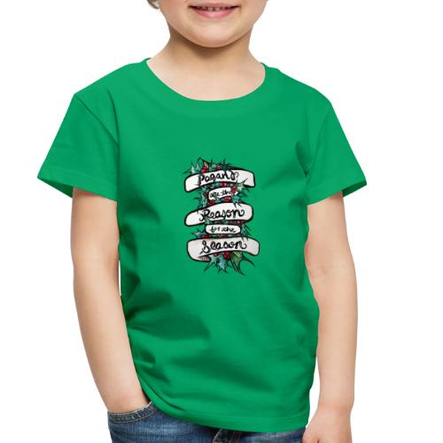 Pagans are the reason for the season - Toddler Premium T-Shirt