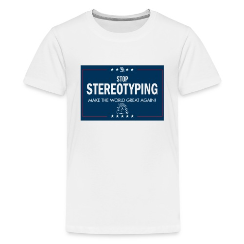 Stop Stereotyping Make the world great again - Kids' Premium T-Shirt