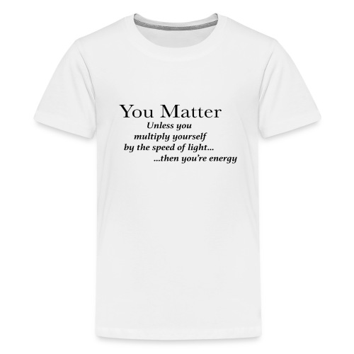 you matter unless your light - Kids' Premium T-Shirt