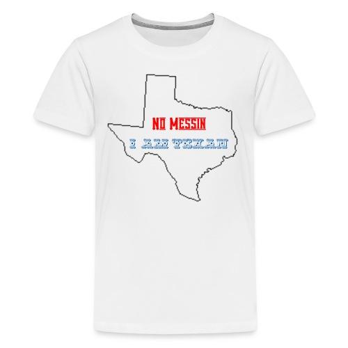 No Messin I'm Texan - Kids' Premium T-Shirt