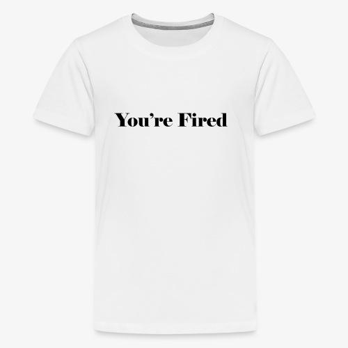 You re Fired - Kids' Premium T-Shirt