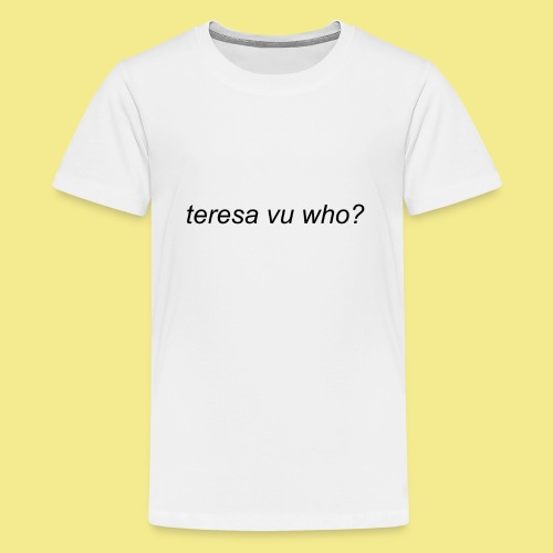 teresa vu who? - Kids' Premium T-Shirt
