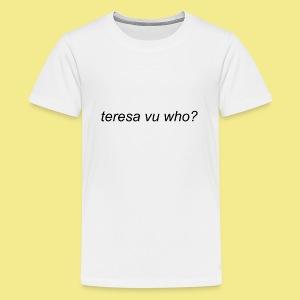 teresa vu who? - Kids' Premium T-Shirt