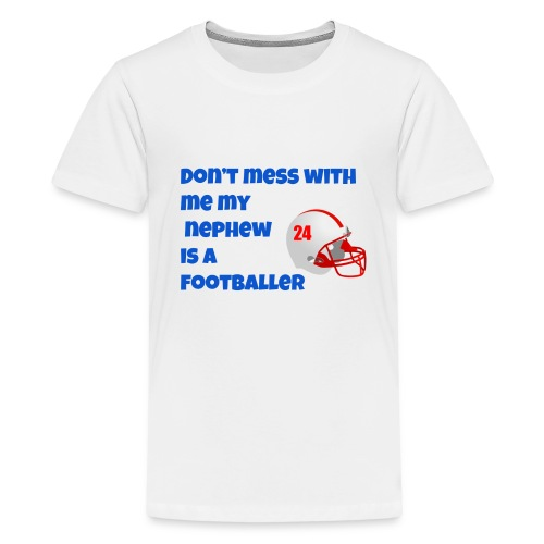 don't mess with me my nephew is a footballer - Kids' Premium T-Shirt