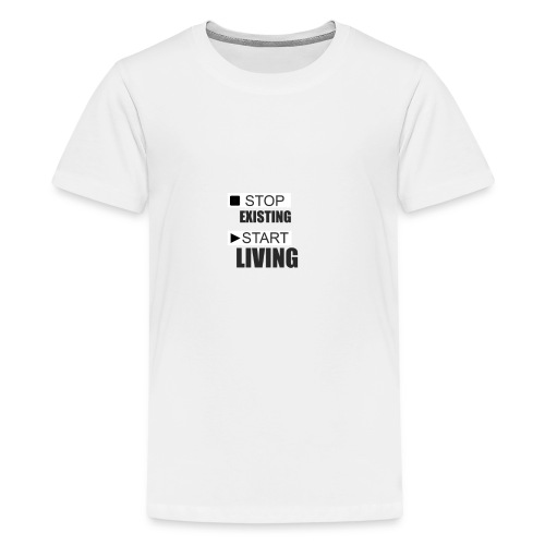 STOP EXISTING START LIVING - Kids' Premium T-Shirt