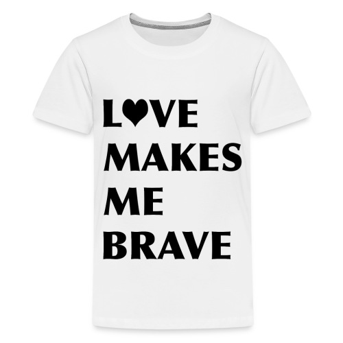 LOVE MAKES ME BRAVE - Kids' Premium T-Shirt