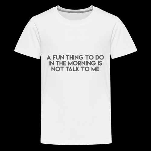A Fun Thing To Do In The Morning Is Not Talk To Me - Kids' Premium T-Shirt