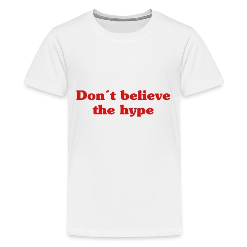 Don´t believe the hype-Typography statement - Kids' Premium T-Shirt
