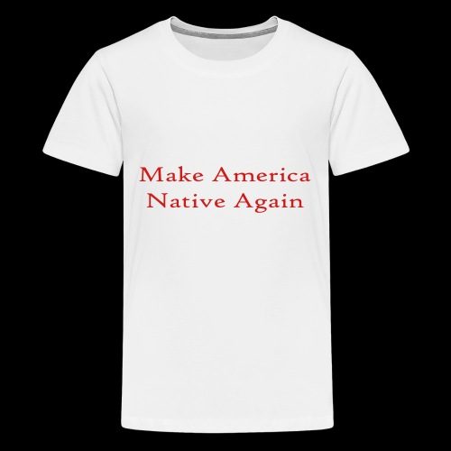 Make America Native Again - Kids' Premium T-Shirt