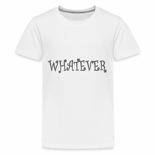 Whatever - Kids' Premium T-Shirt