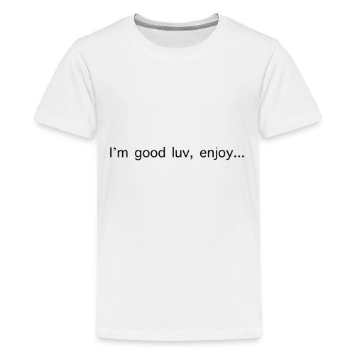 I'm good luv, enjoy in black - Kids' Premium T-Shirt