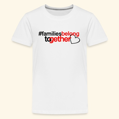 Families Belong Together - Kids' Premium T-Shirt