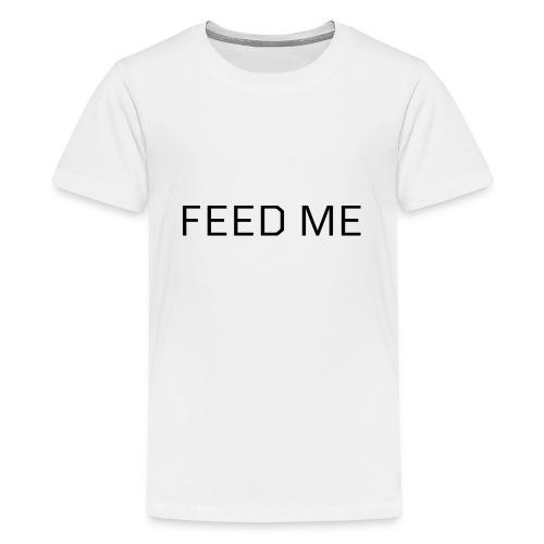 Feed Me - Kids' Premium T-Shirt