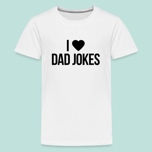 I LOVE DAD JOKES - Kids' Premium T-Shirt