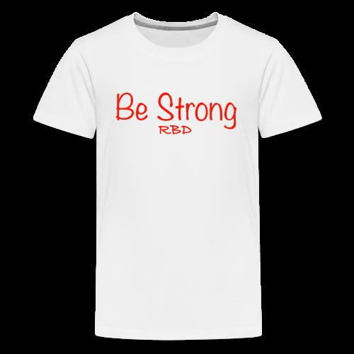 Be Strong - Kids' Premium T-Shirt