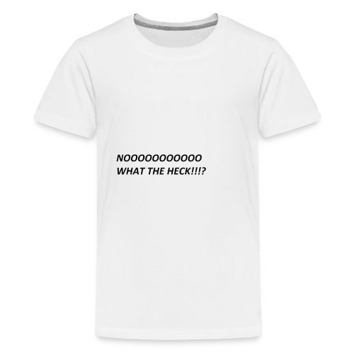 NO WHAT THE HECK - Kids' Premium T-Shirt