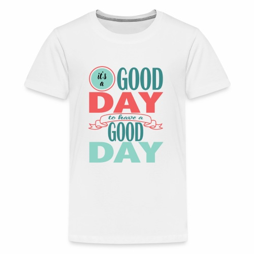 It's a Good Day to Have a Good Day - Kids' Premium T-Shirt