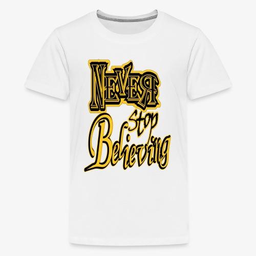 Never Stop Believing - Kids' Premium T-Shirt