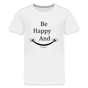 Be Happy and Smile - Kids' Premium T-Shirt