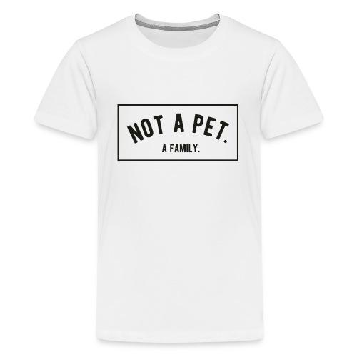 Not A Pet. A Family - Kids' Premium T-Shirt