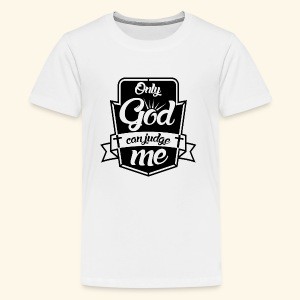 Only God Can Judge me - Kids' Premium T-Shirt