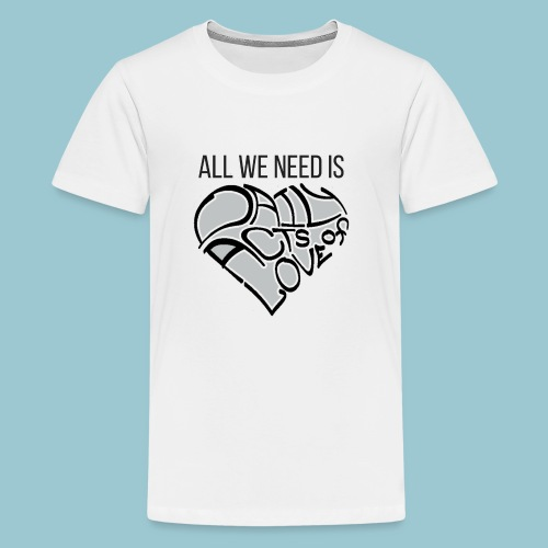 ALL WE NEED IS - Kids' Premium T-Shirt