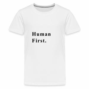 Human First. - Kids' Premium T-Shirt