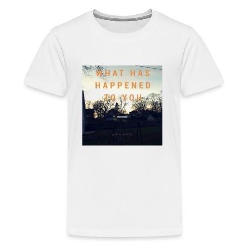 What Has Happened To You - Kids' Premium T-Shirt