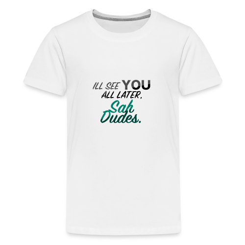 I'll see you all later, San Dudes. - Kids' Premium T-Shirt
