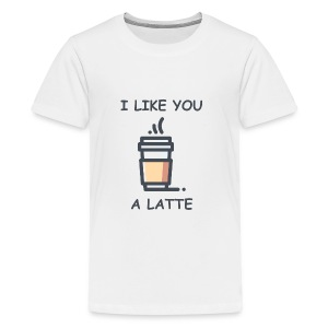 I Like You a Latte - Kids' Premium T-Shirt