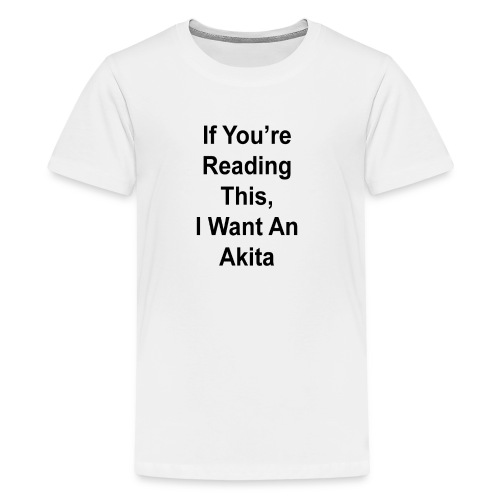 If You're Reading This, I Want An Akita Dog Lovers - Kids' Premium T-Shirt