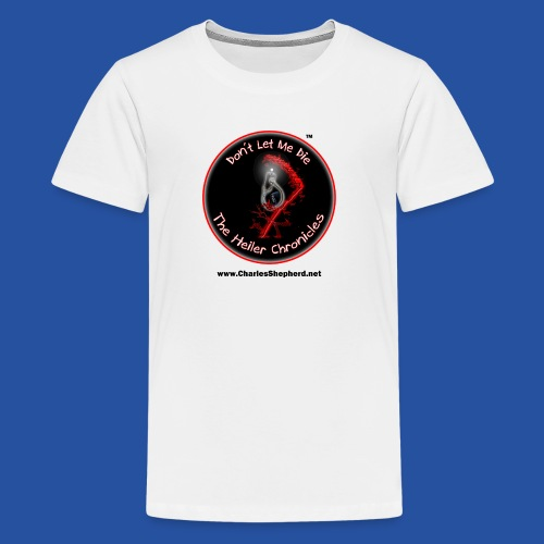 Don't Let Me Die - The Heiler Chronicles - Kids' Premium T-Shirt