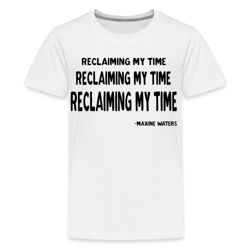 Maxine Waters Quote Reclaiming My Time - Kids' Premium T-Shirt