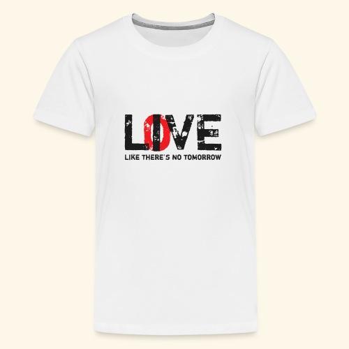 live love like theres no tomorrow - Kids' Premium T-Shirt
