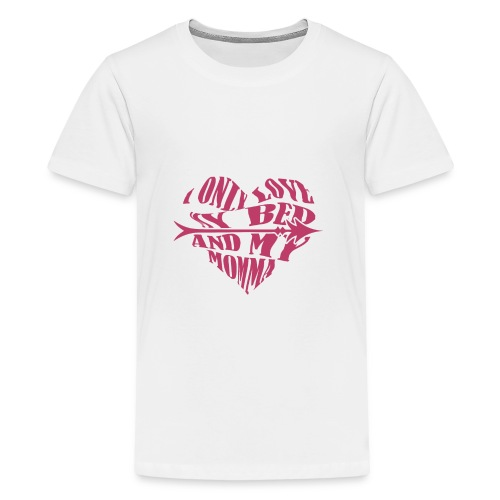 Love Mom Shirt I only Love My Bed And My Momma - Kids' Premium T-Shirt
