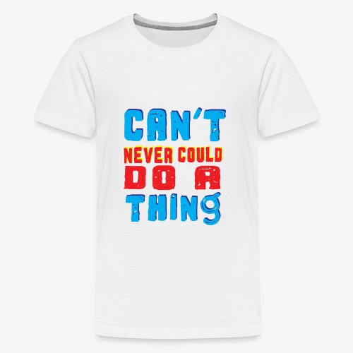Can't Never Could Do A Thing - Kids' Premium T-Shirt
