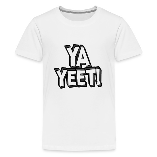 YA YEET! - Kids' Premium T-Shirt
