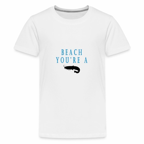 BEACH YOU'RE A CATFISH - Kids' Premium T-Shirt
