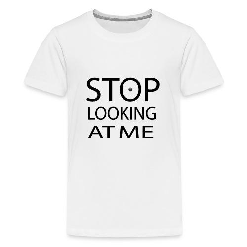 stop looking at me - Kids' Premium T-Shirt