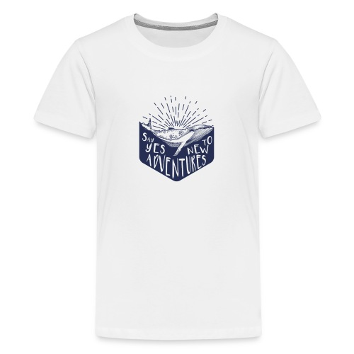 Adventure - Say yes to new adventure Products - Kids' Premium T-Shirt