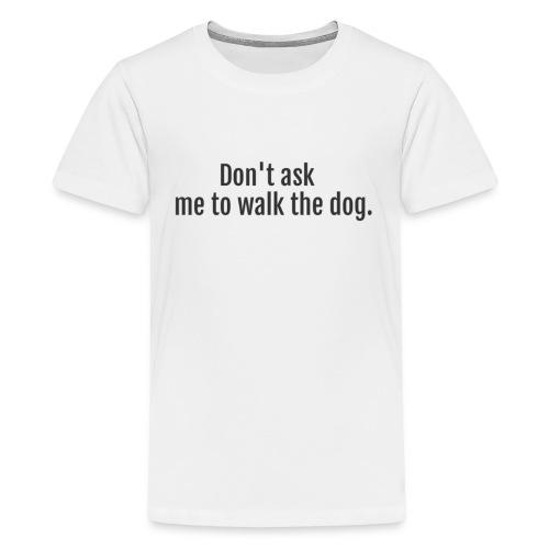 Don't Ask Me To Walk The Dog - Kids' Premium T-Shirt
