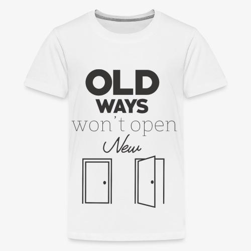 Old Ways won't open new doors - Kids' Premium T-Shirt
