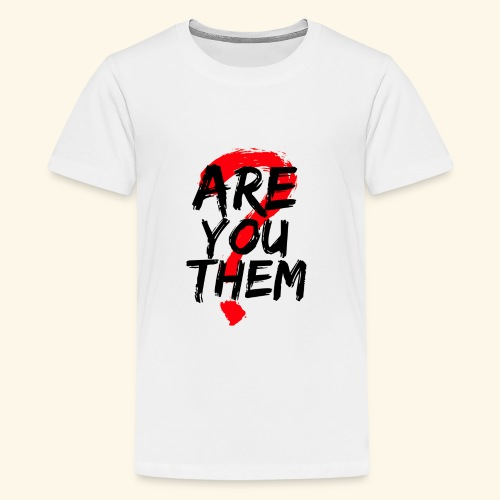 Are You Them Slogan - Kids' Premium T-Shirt