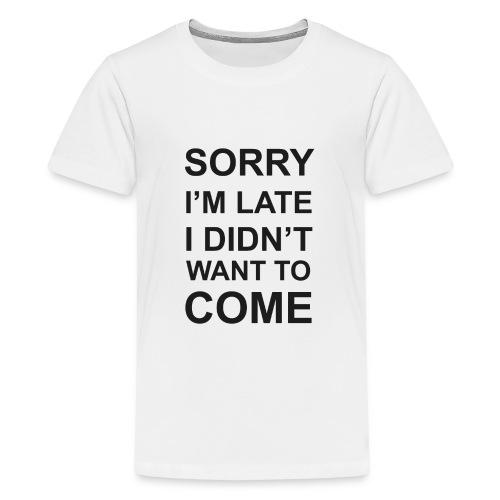 Sorry I'm Late Tshirt - Kids' Premium T-Shirt