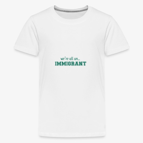 We're all an Immigrant - Kids' Premium T-Shirt